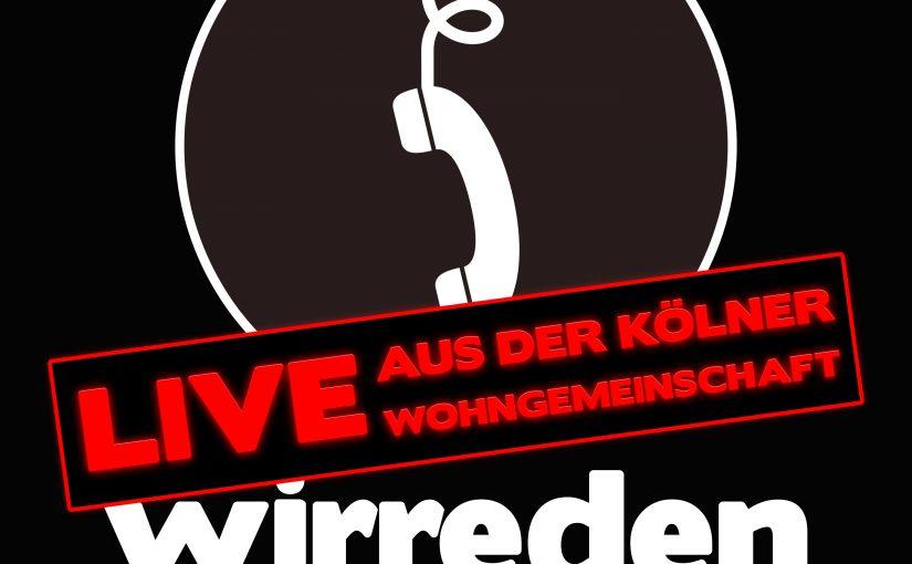 wirreden 67: Live aus der Kölner Wohngemeinschaft: Die große Abschiedsgala!